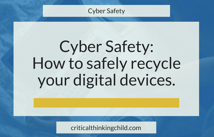 Cyber Safety: How to safely recycle your digital devices