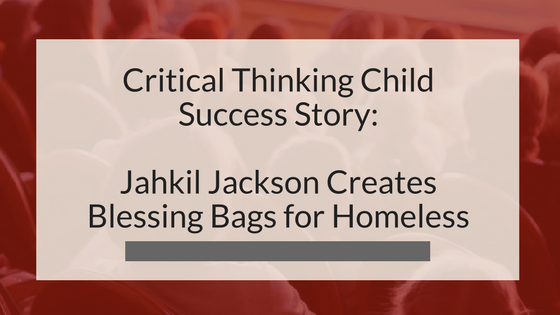 Critical Thinking Child Success Story: Jahkil Jackson Creates Blessing Bags for Homeless