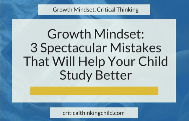 Growth Mindset: 3 Spectacular Mistakes That Will Help Your Child Study Better