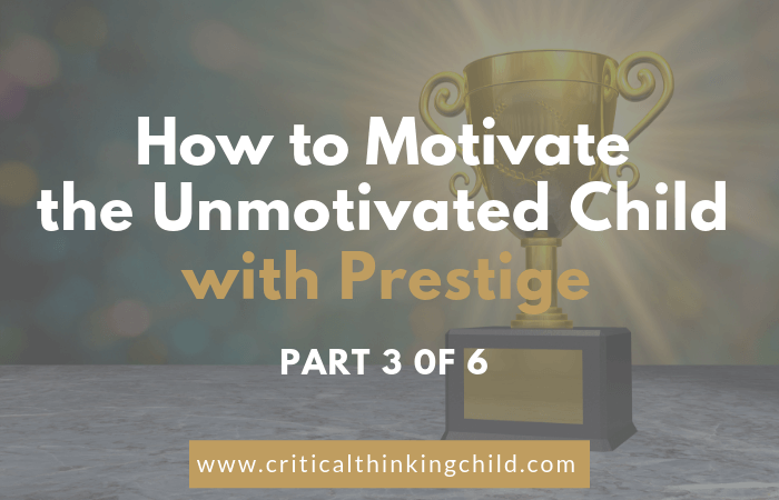 How to Motivate Your Child With Prestige   The Critical